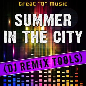 Summer in the City (DJ Remix Tools)