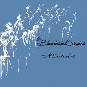 The Blue Gospel Singers: A Decade of Us