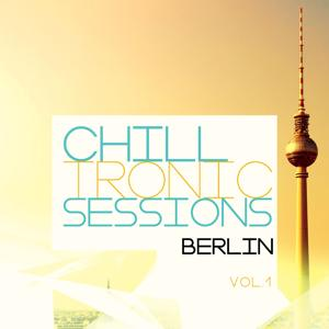 Chilltronic Sessions - Berlin, Vol. 1 (Best of Electronic Chill out Music)