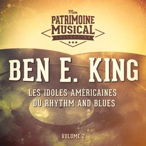 Les idoles américaines du Rhythm and Blues : Ben E. King, Vol. 2