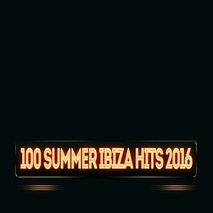 100 Summer Ibiza Hits 2016 (Exclusive Ibiza Top Electro House Extended DJs Tracks Definitive Anthems)