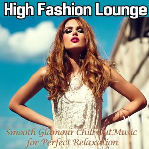 High Fashion Lounge, Vol. 1 (Smooth Glamour Chill out Music for Perfect Relaxation)