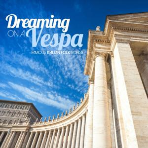 Dreaming On a Vespa (Famous Italian Folk Songs)