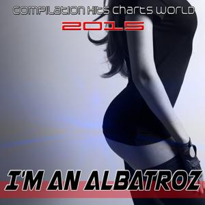 I'm an Albatroz (Compilation Hits Charts World 2015)