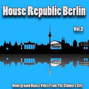 House Republic Berlin, Vol. 2 (Underground Dance Vibes from the Clubbers City)