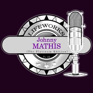 Lifeworks - Johnny Mathis (The Platinum Edition), Pt. 2