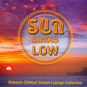 Sun Sinks Low (Balearic Chillout Sunset Lounge Collection)