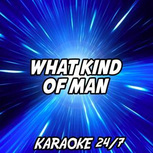 What Kind of Man (Karaoke Version) (Originally Performed by Florence + The Machine)