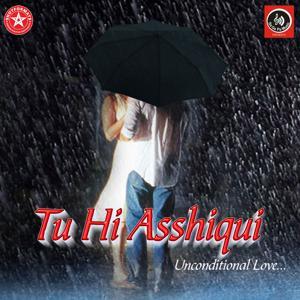 Tu Hi Asshiqui (Unconditional Love)