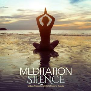 Meditation Silence (Chilled Ambient and World Music to Reignite)