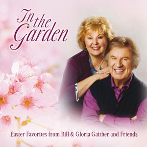 In The Garden: Easter Favorites From Bill & Gloria Gaither And Friends