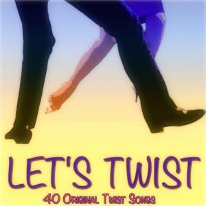 Let's Twist (40 Original Twist Songs)