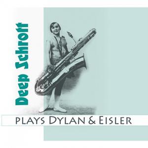 Deep Schrott Plays Dylan & Eisler
