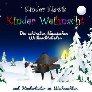Kinder Weihnacht - Die schönsten klassischen Weihnachtslieder und Kinderlieder zu Weihnachten