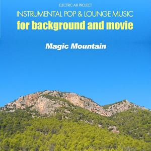 Magic Mountain (Instrumental Pop & Lounge Music for Background and Movie)
