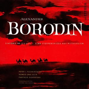Borodin: Symphony No. 2 & In the Steppes of Central Asia - Tchaikovsky: Romeo and Juliet
