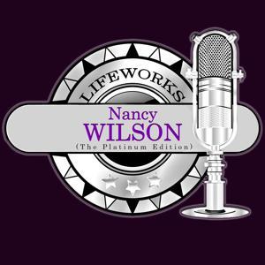 Lifeworks - Nancy Wilson (The Platinum Edition)