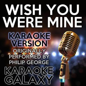 Wish You Were Mine (Karaoke Version) (Originally Performed By Philip George)