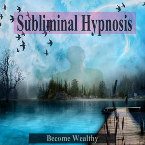 Become Wealthy Subliminal Hypnosis
