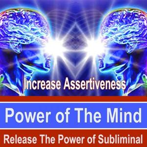 Increase Assertiveness Power of the Mind - Release the Power of Subliminal