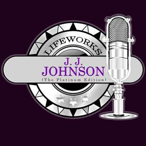 Lifeworks - J. J. Johnson (The Platinum Edition)
