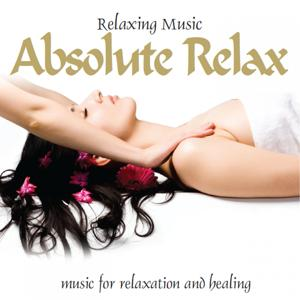 Absolute Relax (Music for Relaxation and Healing)