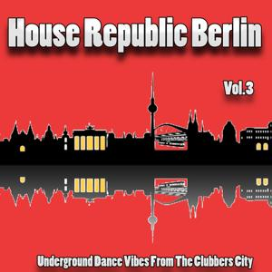 House Republic Berlin, Vol. 3 (Underground Dance Vibes from the Clubbers City)