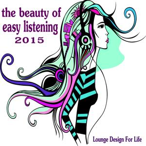 The Beauty of Easy Listening 2015 (Lounge Design for Life)