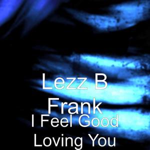 I Feel Good Loving You