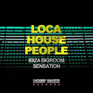 Loca House People (Ibiza Bigroom Sensation)