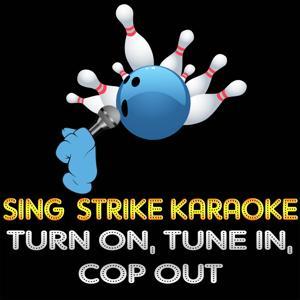 Turn on, Tune in, Cop out (Karaoke Version) (Originally Performed By Freak Power)