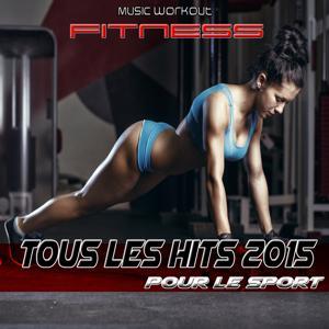 Tous les Hits 2015  pour le sport (Music Workout Fitness)
