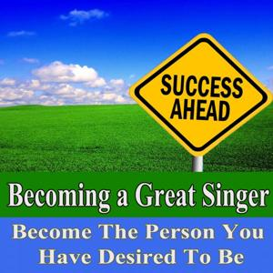 Becoming a Great Singer Become the Person You Have Desired to Be Subliminal Change