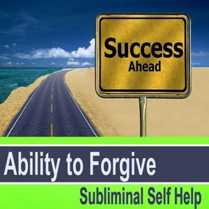 Ability to Forgive Subliminal Self Help - Hypnosis Subliminal Music