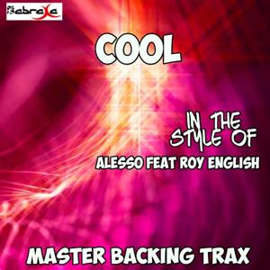 Cool (Originally Performed by Alesso feat. Roy English) [Karaoke Versions]