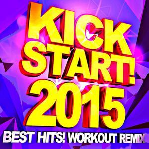 Kickstart! 2015 - Best Hits! Workout Remix