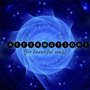 Affirmations (For Beautiful Souls)