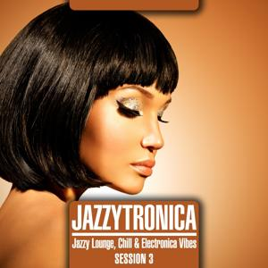Jazzytronica (Jazzy Lounge, Chill & Electronica Vibes) Session 3