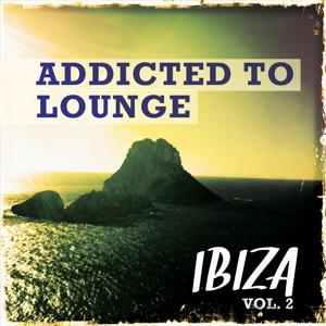 Addicted to Lounge - Ibiza, Vol. 2 (Kick Back & Relaxing Chill House)