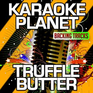 Truffle Butter (Karaoke Version) (Originally Performed By Nicki Minaj, Drake & Lil Wayne)