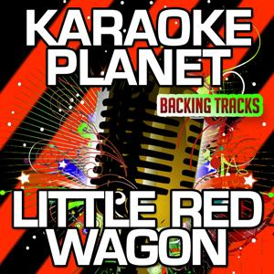 Little Red Wagon (Karaoke Version) (Originally Performed By Miranda Lambert)