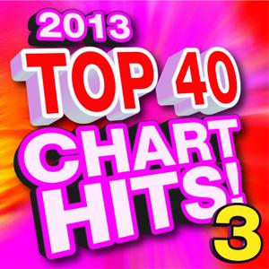 Top 40 Chart Hits! Pop 2013 Vol. 3