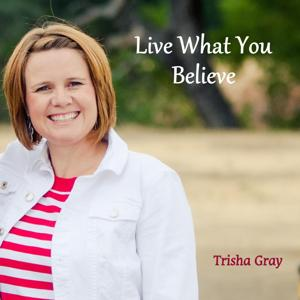Live What You Believe