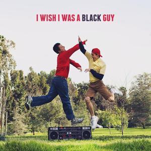 I Wish I Was a Black Guy