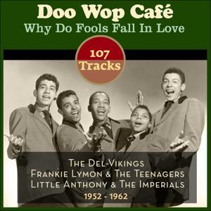 Why Do Fools Fall in Love (107 Original Doo Wop Recordings 1952 - 1962)