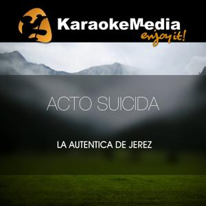 Acto Suicida(Karaoke Version) [In The Style Of La Autentica De Jerez]