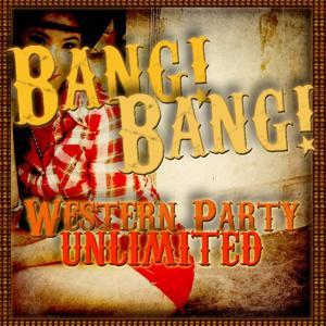 Bang! Bang! Western Party Unlimited