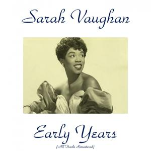 Sarah Vaughan Early Years (All Tracks Remastered)