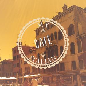 My Italian Cafe, Vol. 1 (Finest Coffee House Music)