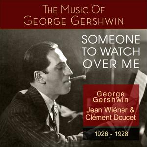 Someone to Watch over Me (The Music of George Gershwin 1926 - 1928)
